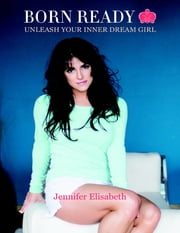 Born Ready: Unleash Your Inner Dream Girl ebook by Jennifer Elisabeth
