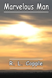 Marvelous Man ebook by R. L. Copple
