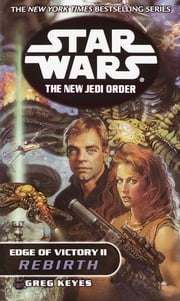 Rebirth: Star Wars (The New Jedi Order: Edge of Victory, Book II) ebook by Greg Keyes