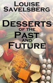 Desserts of the Past and Future ebook by Louise Savelsberg