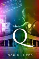 The Q ebook by Rick R. Reed