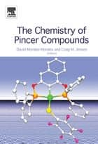 The Chemistry of Pincer Compounds ebook by David Morales-Morales,Craig G.M. Jensen