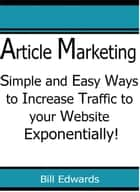 Article Marketing: Simple and Easy Ways to Increase Traffic to Your Website ebook by Bill Edwards