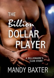 The Billion Dollar Player - A Billionaire's Club Story ebook by Mandy Baxter
