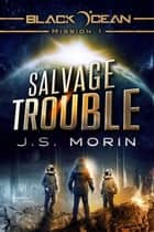 Salvage Trouble - Black Ocean, #1 ebook by J.S. Morin