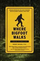 Where Bigfoot Walks - Crossing the Dark Divide ebook by Robert Michael Pyle