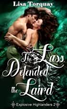The Lass Defended the Laird (Explosive Highlanders 2) ebook by Lisa Torquay