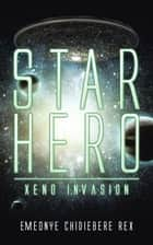 Star Hero - Xeno Invasion e-kirjat by Emeonye Chidiebere Rex