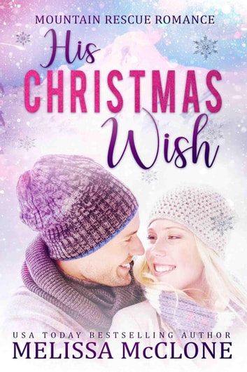 His Christmas Wish - Mountain Rescue Romance, #1 ebook by Melissa McClone