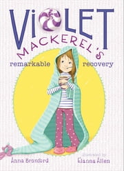 Violet Mackerel's Remarkable Recovery ebook by Anna Branford,Elanna Allen