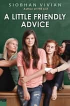 A Little Friendly Advice ebook by Siobhan Vivian
