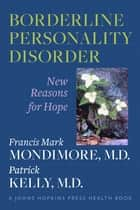 Borderline Personality Disorder - New Reasons for Hope eBook by Francis Mark Mondimore, MD, Patrick Kelly,...