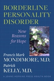 Borderline Personality Disorder - New Reasons for Hope ebook by Francis Mark Mondimore,Patrick Kelly