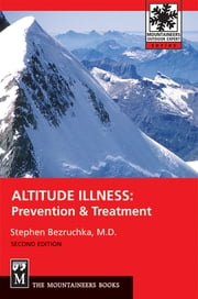 Altitude Illness - Prevention & Treatment, 2nd Edition eBook by Stephen Bezruchka M.D.
