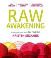 Raw Awakening - Your Ultimate Guide to the Raw Food Diet ebook by Kristen Suzanne