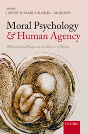 Moral Psychology and Human Agency - Philosophical Essays on the Science of Ethics ebook by Daniel Jacobson,Justin D'Arms