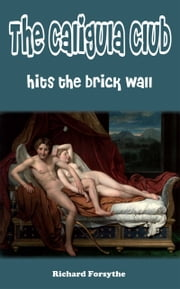 The Caligula Club Hits the Brick Wall ebook by Richard Forsythe