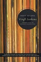Vinyl Junkies - Adventures in Record Collecting eBook von Brett Milano