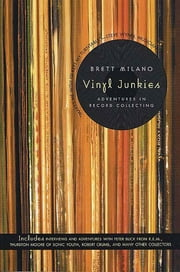 Vinyl Junkies - Adventures in Record Collecting ebook by Brett Milano