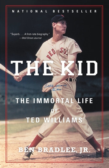 The Kid - The Immortal Life of Ted Williams ebook by Ben Bradlee,