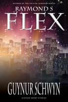 Guynur Schwyn - An Urban Fantasy Short Story Collection ebook by Raymond S Flex