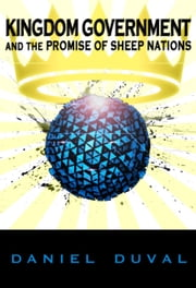 Kingdom Government and the Promise of Sheep Nations ebook by Daniel Duval