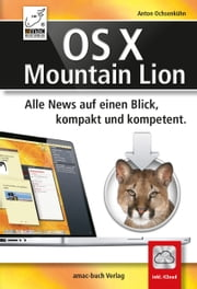 OS X Mountain Lion (10.8): Alle News auf einen Blick, kompakt und kompetent ebook by Kobo.Web.Store.Products.Fields.ContributorFieldViewModel