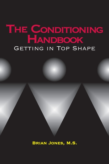 The Conditioning Handbook - Getting in Top Shape ebook by Brian Jones, M.S.