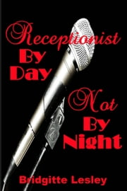 Receptionist By Day Not By Night ebook by Bridgitte Lesley