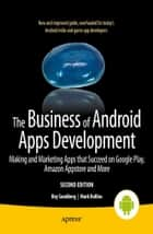 The Business of Android Apps Development - Making and Marketing Apps that Succeed on Google Play, Amazon Appstore and More ebook by Mark Rollins, Roy Sandberg
