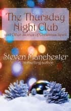 The Thursday Night Club and Other Stories of Christmas Spirit ebook by Steven Manchester