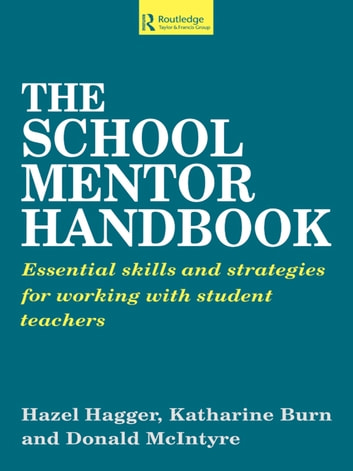 The School Mentor Handbook - Essential Skills and Strategies for Working with Student Teachers ebook by Burn, Katherine,Hagger, Hazel,McIntyre, Donald