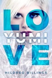 Love, Yumi - The Romantic Life Of A Japanese Idol ebook by Hildred Billings