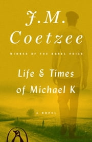Life and Times of Michael K - A Novel ebook by J. M. Coetzee