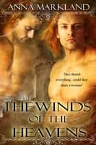 The Winds of the Heavens ebook by Anna Markland