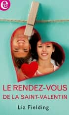 Le rendez-vous de la Saint-Valentin eBook by Liz Fielding