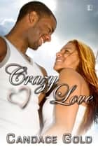 Crazy Love ebook by Candace Gold