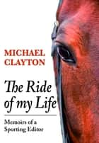 The Ride of My Life - Memoirs of a Sporting Editor ebook by Michael Clayton
