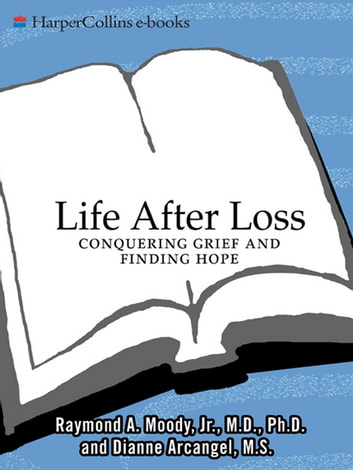 Life After Loss - Conquering Grief and Finding Hope ebook by Raymond Moody,Dianne Arcangel
