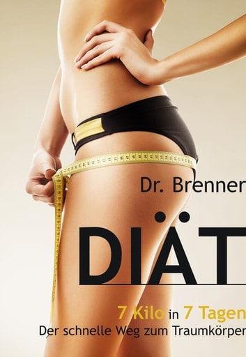 Brenner Diät - 7 Kilo in 7 Tagen ebook by Dr. Paul Brenner