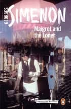 Maigret and the Loner - Inspector Maigret #73 ebook by Georges Simenon, Howard Curtis