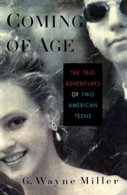 Coming of Age - The True Adventures of Two American Teens ebook by G. Wayne Miller