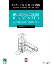 Building Codes Illustrated - A Guide to Understanding the 2018 International Building Code ebook by Francis D. K. Ching, Steven R. Winkel