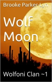 Wolf Moon: Wolfoni Clan ~1 ebook by Brooke Parker-Lyn