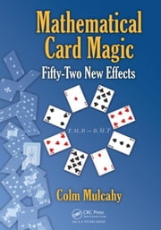 Mathematical Card Magic: Fifty-Two New Effects ebook by Mulcahy, Colm