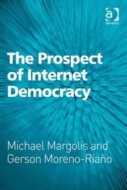 The Prospect of Internet Democracy ebook by Dr Michael Margolis,Professor Gerson Moreno-Riaño