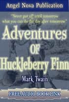 Adventures of Huckleberry Finn : [Illustrations and Free Audio Book Link] ebook by Mark Twain