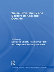 Water, Sovereignty and Borders in Asia and Oceania ebook by Devleena Ghosh,Heather Goodall,Stephanie Hemelryk Donald