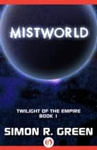Mistworld ebook by Simon R. Green