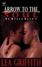 Arrow to the Soul ebook by Lea Griffith